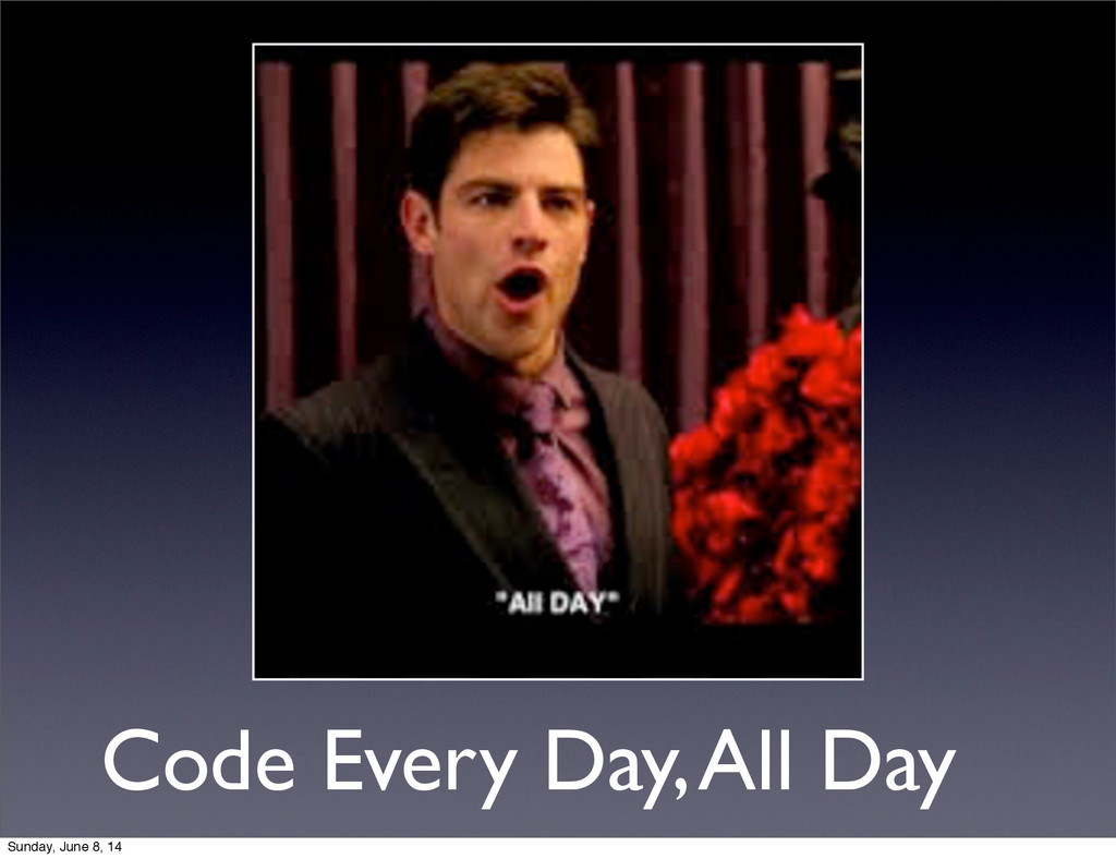Code Every Day, All Day Sunday, June 8, 14