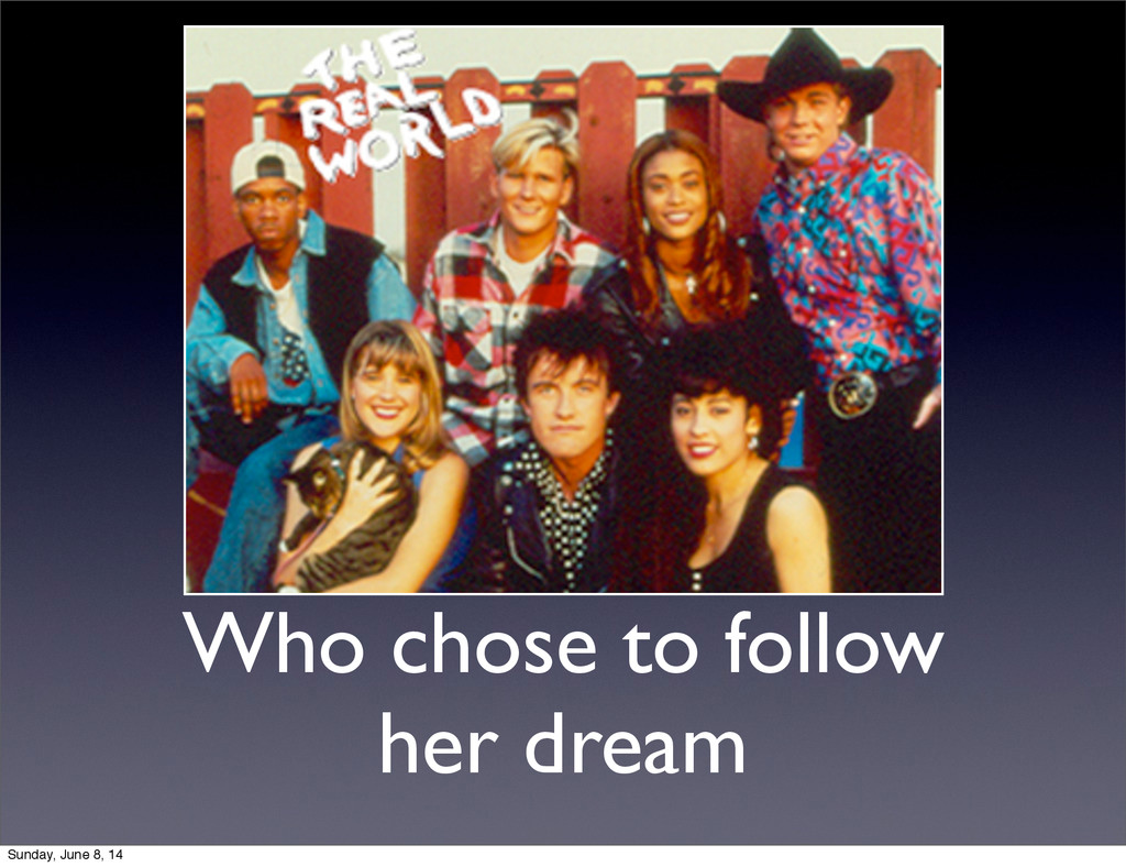 Who chose to follow her dream Sunday, June 8, 14