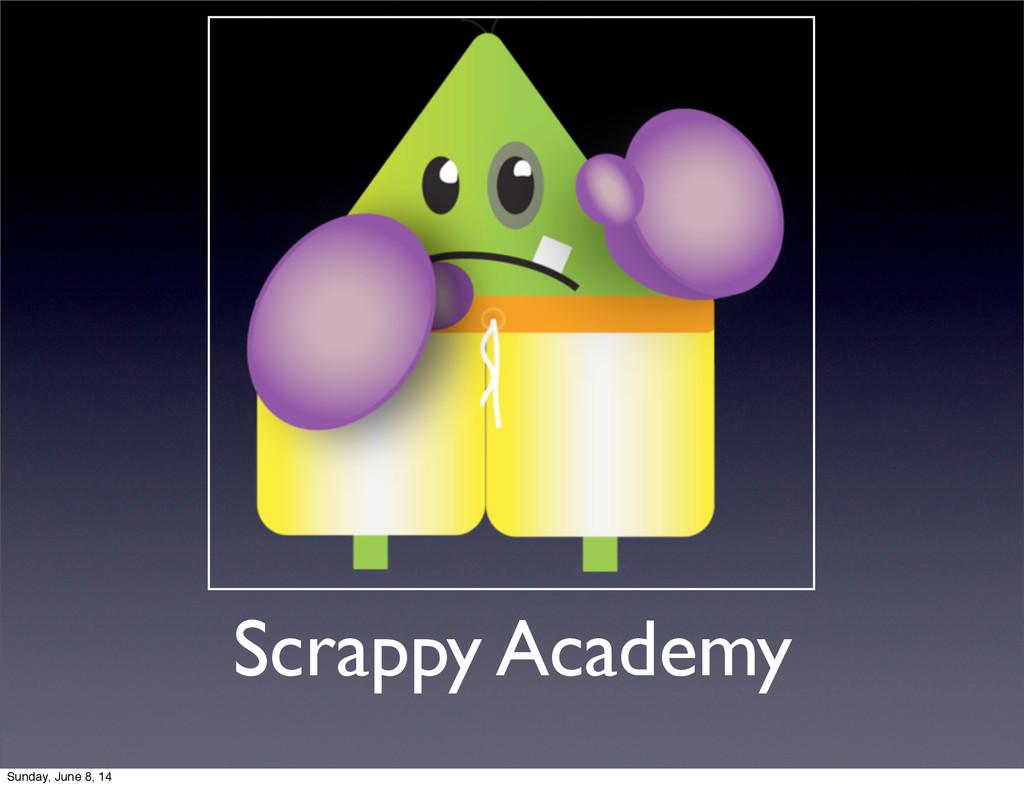 Scrappy Academy Sunday, June 8, 14