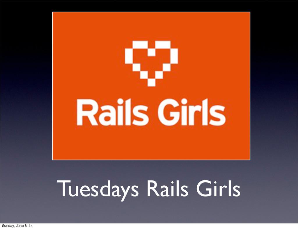 Tuesdays Rails Girls Sunday, June 8, 14