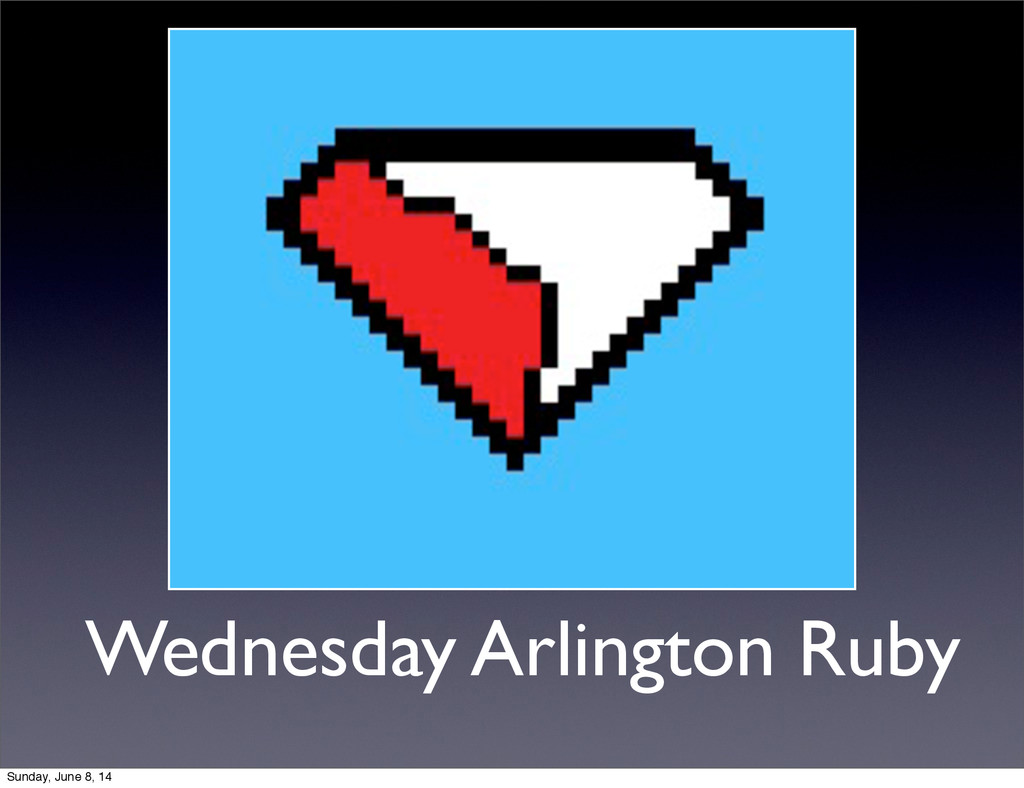 Wednesday Arlington Ruby Sunday, June 8, 14