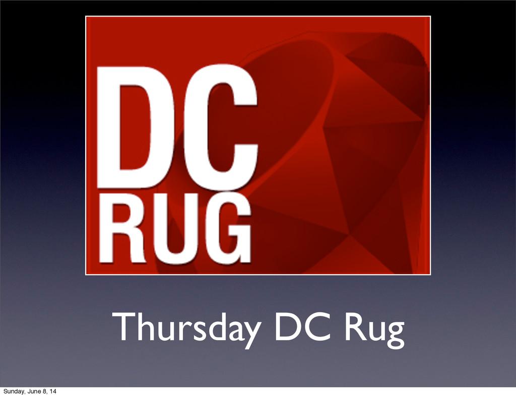 Thursday DC Rug Sunday, June 8, 14