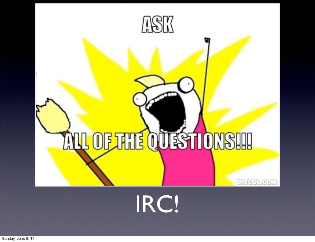 IRC! Sunday, June 8, 14
