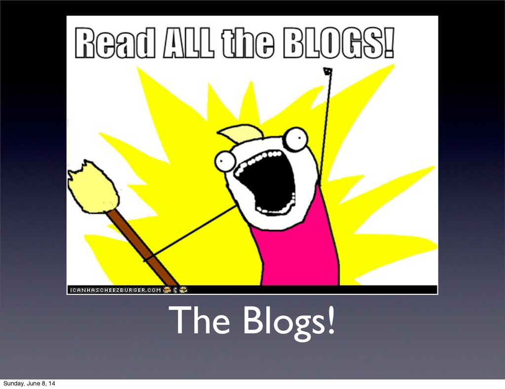 The Blogs! Sunday, June 8, 14