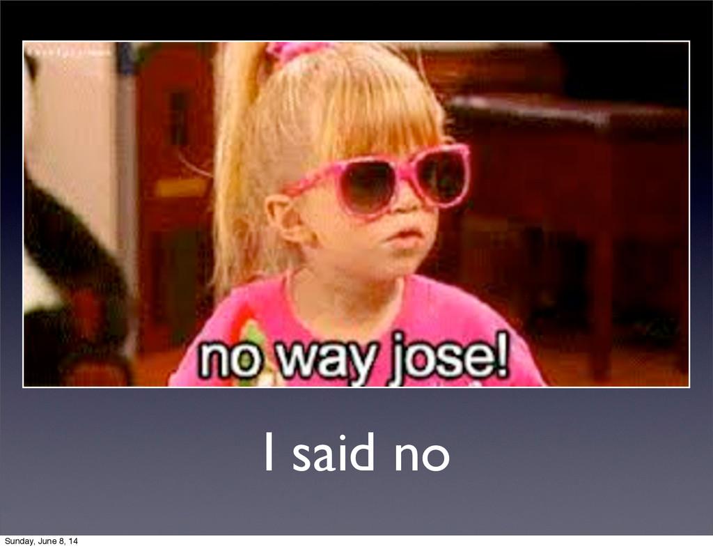 I said no Sunday, June 8, 14