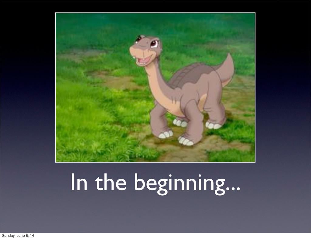 In the beginning... Sunday, June 8, 14