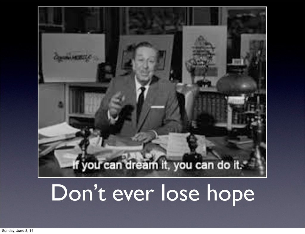Don't ever lose hope Sunday, June 8, 14