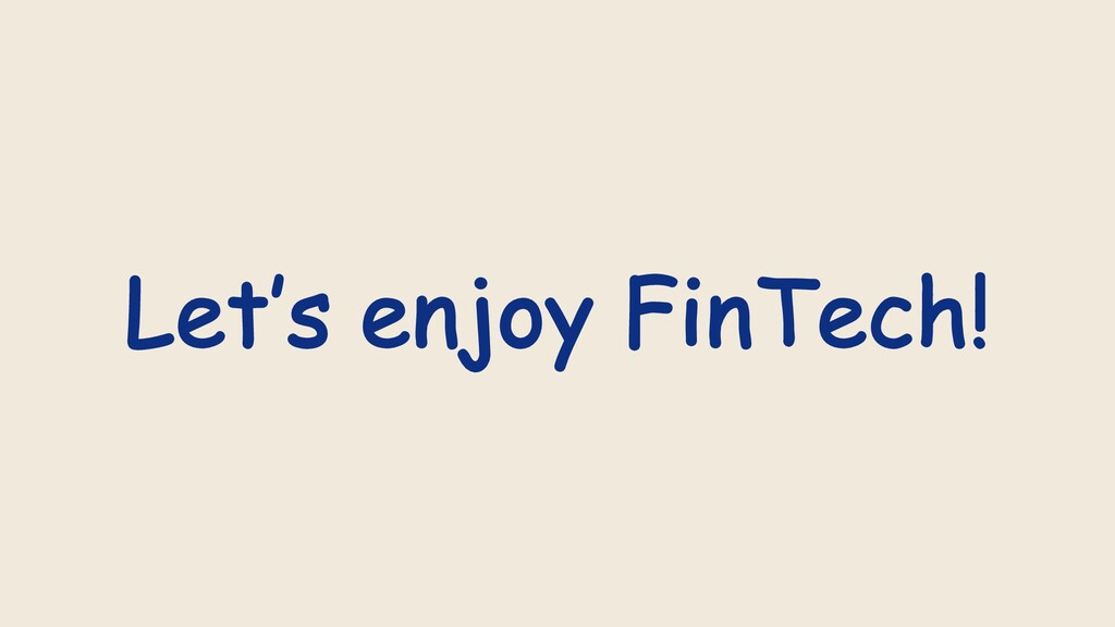 Let's enjoy FinTech!