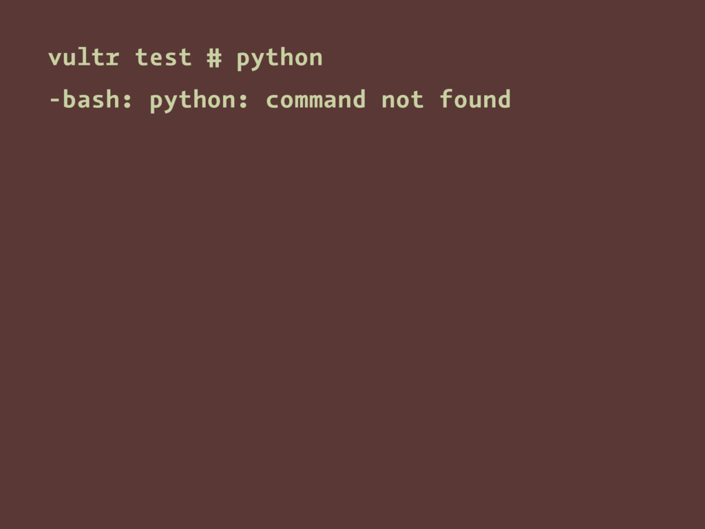 vultr test # python -bash: python: command not ...