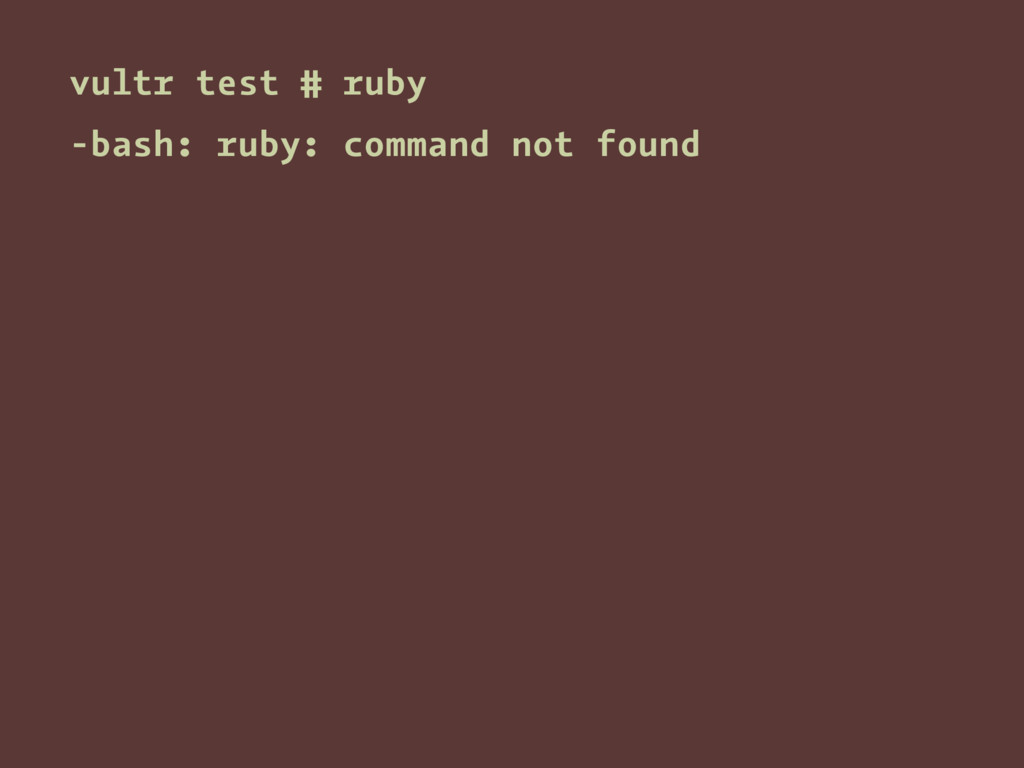 vultr test # ruby -bash: ruby: command not found