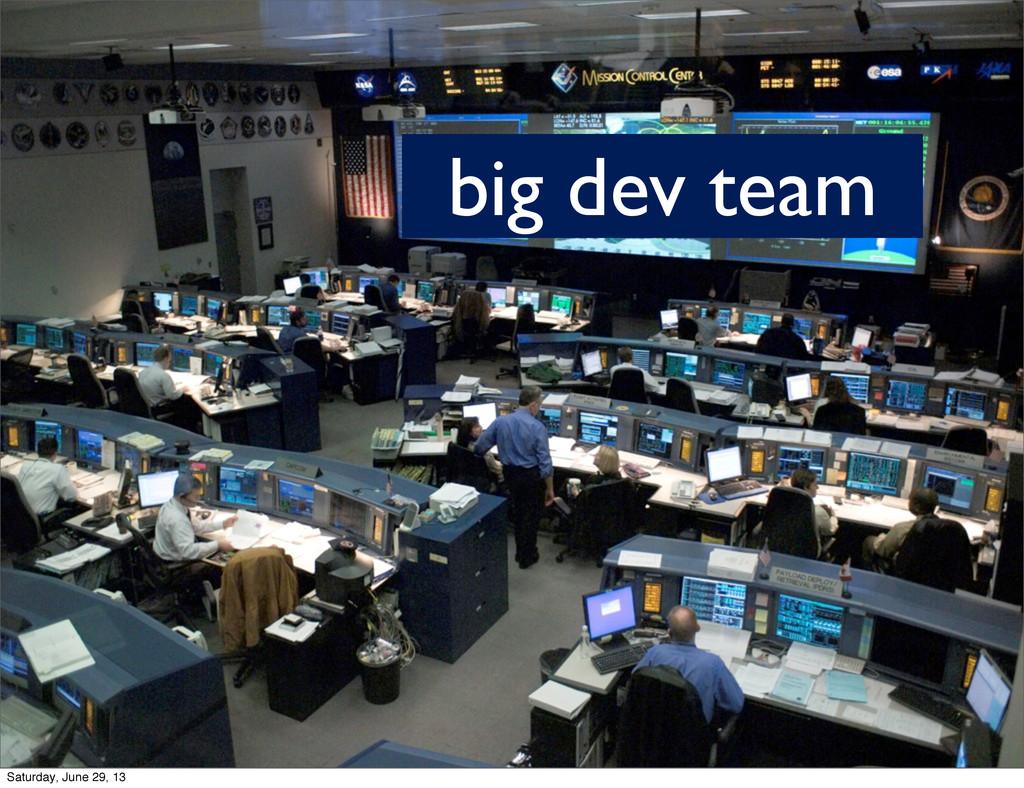 big dev team Saturday, June 29, 13