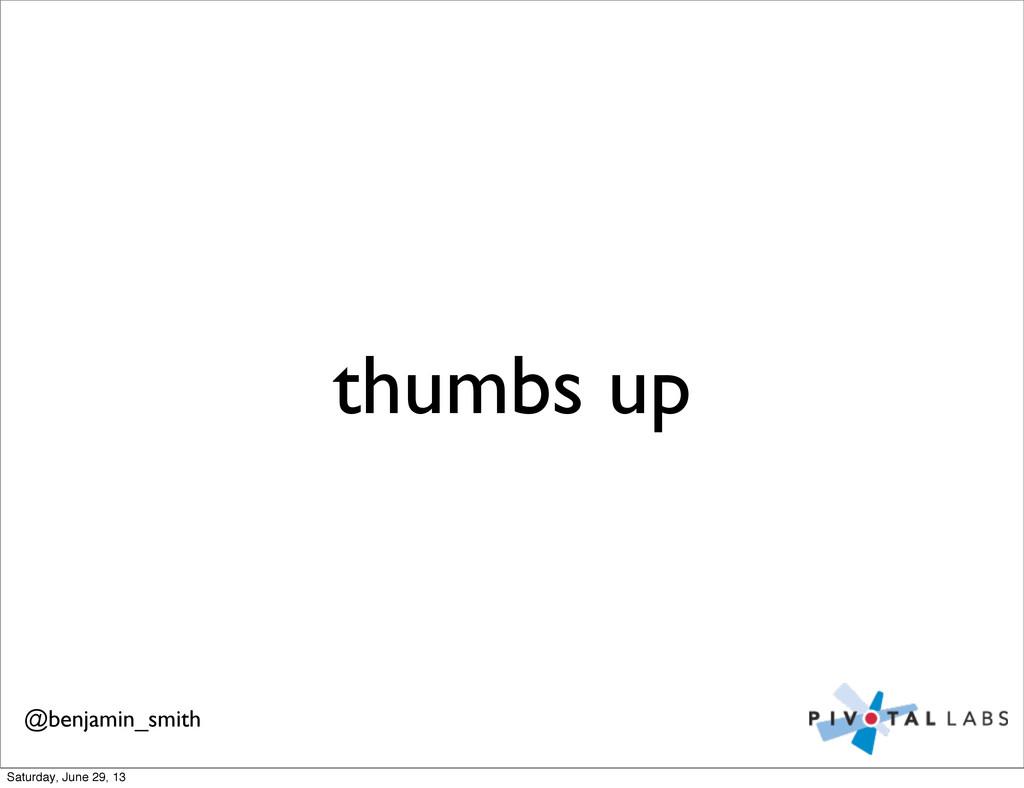 thumbs up @benjamin_smith Saturday, June 29, 13