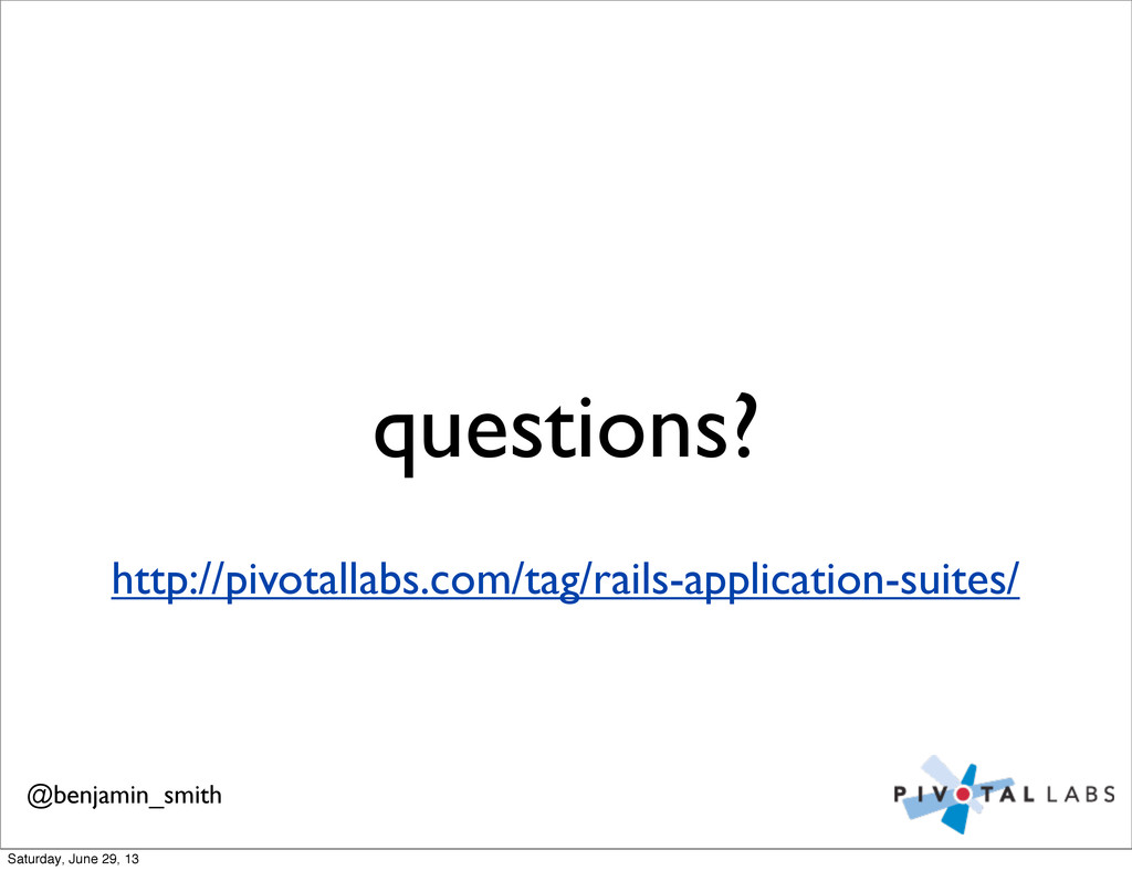 questions? @benjamin_smith http://pivotallabs.c...
