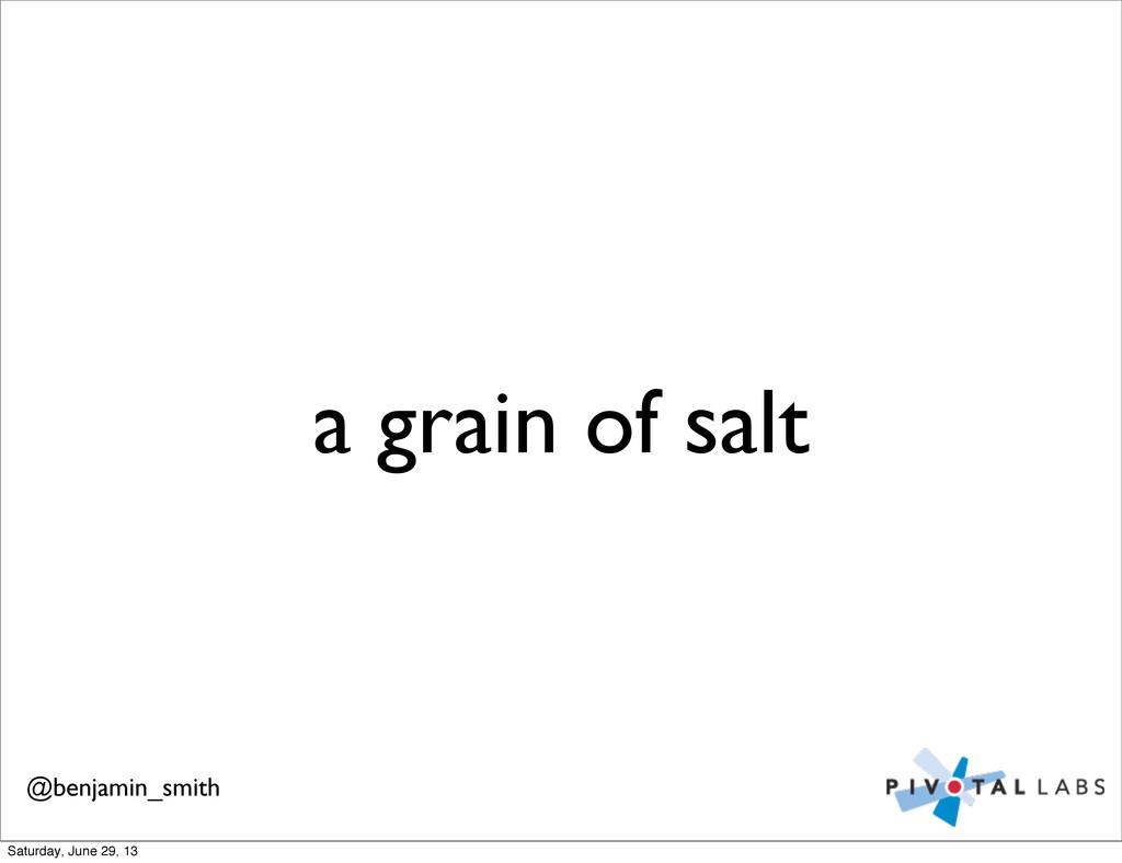 a grain of salt @benjamin_smith Saturday, June ...