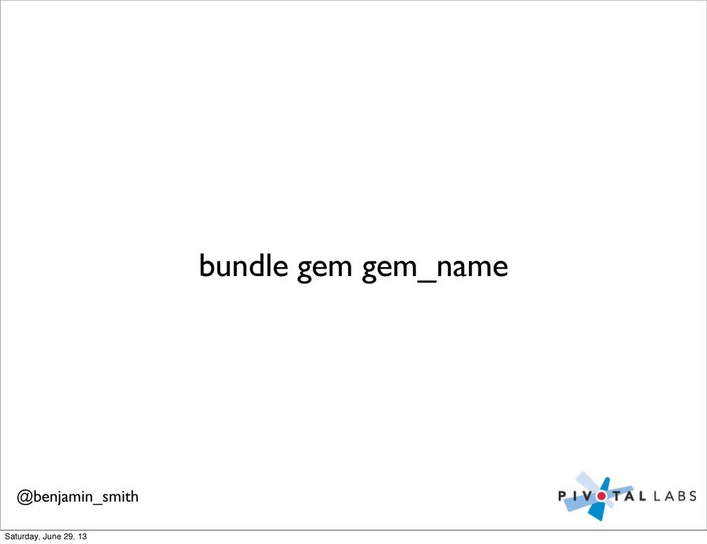 bundle gem gem_name @benjamin_smith Saturday, J...