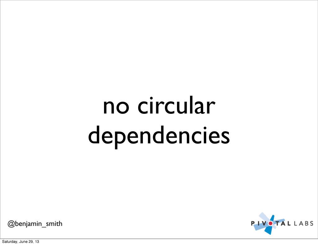 no circular dependencies @benjamin_smith Saturd...