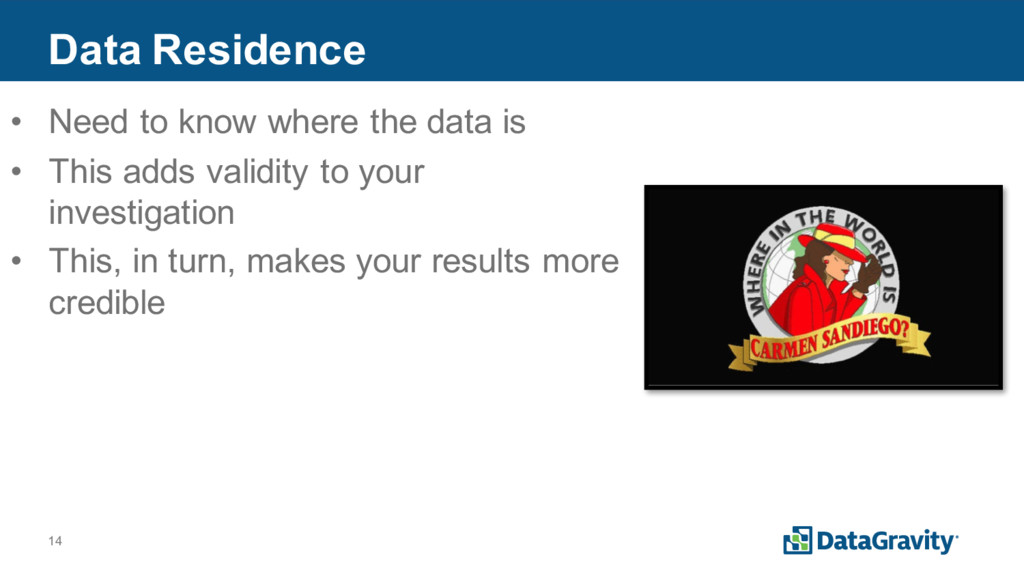 14 Data Residence • Need to know where the data...