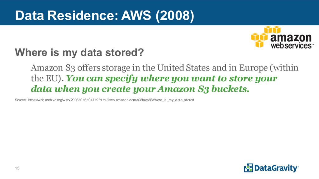 15 Data Residence: AWS (2008) Where is my data ...