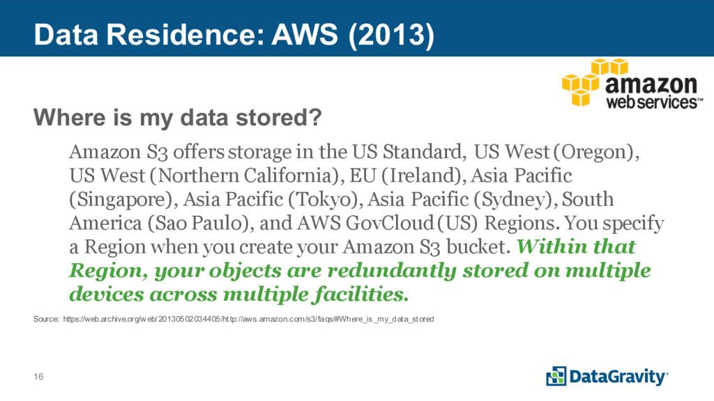 16 Data Residence: AWS (2013) Where is my data ...