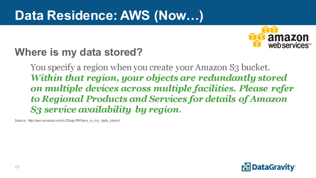 17 Data Residence: AWS (Now…) Where is my data ...