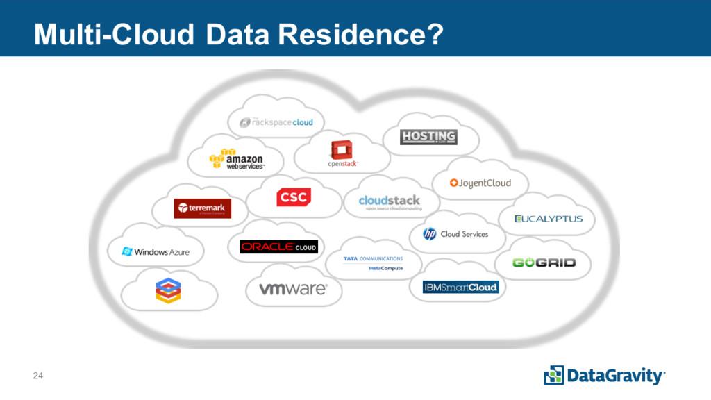 24 Multi-Cloud Data Residence?