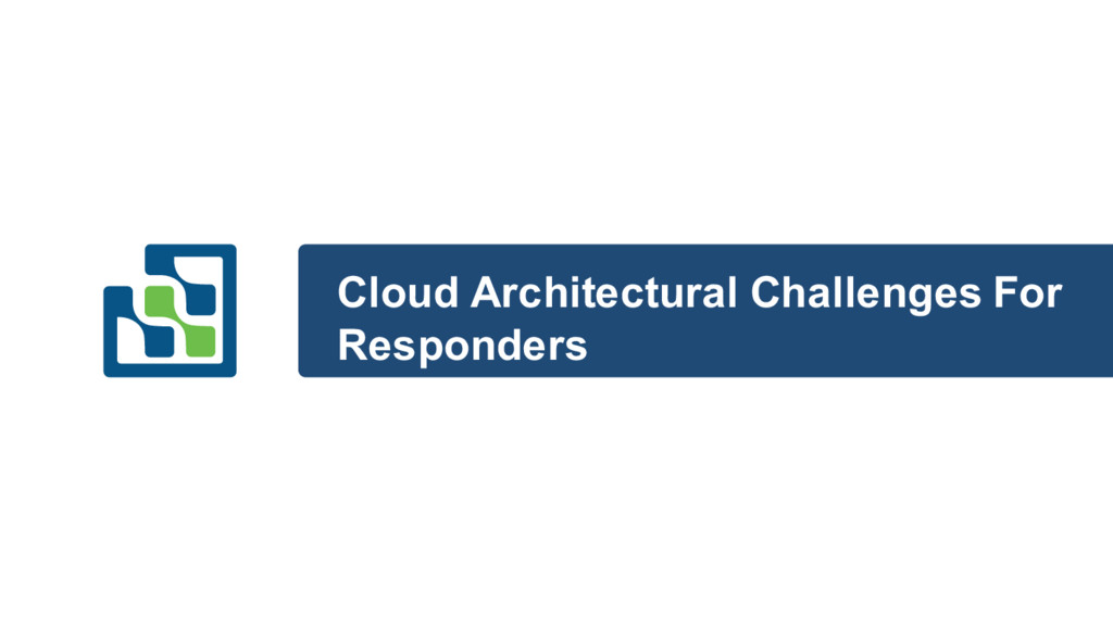 Cloud Architectural Challenges For Responders