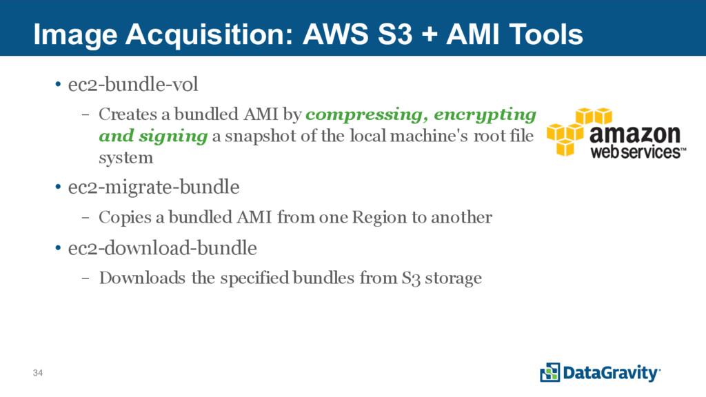 34 Image Acquisition: AWS S3 + AMI Tools • ec2-...
