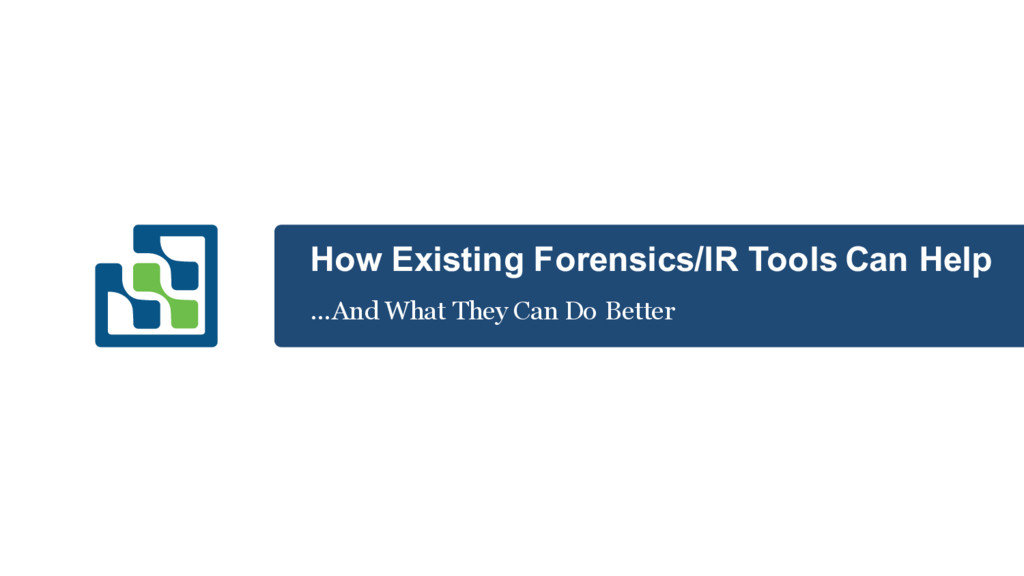 How Existing Forensics/IR Tools Can Help …And W...
