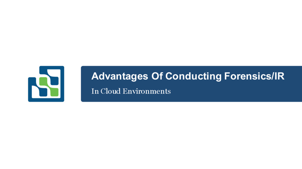 Advantages Of Conducting Forensics/IR In Cloud ...