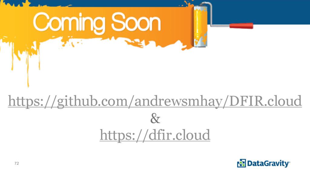 72 https://github.com/andrewsmhay/DFIR.cloud & ...