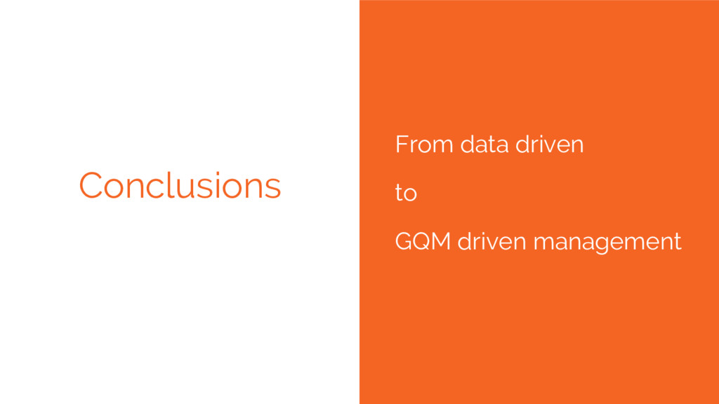 Conclusions From data driven to GQM driven mana...