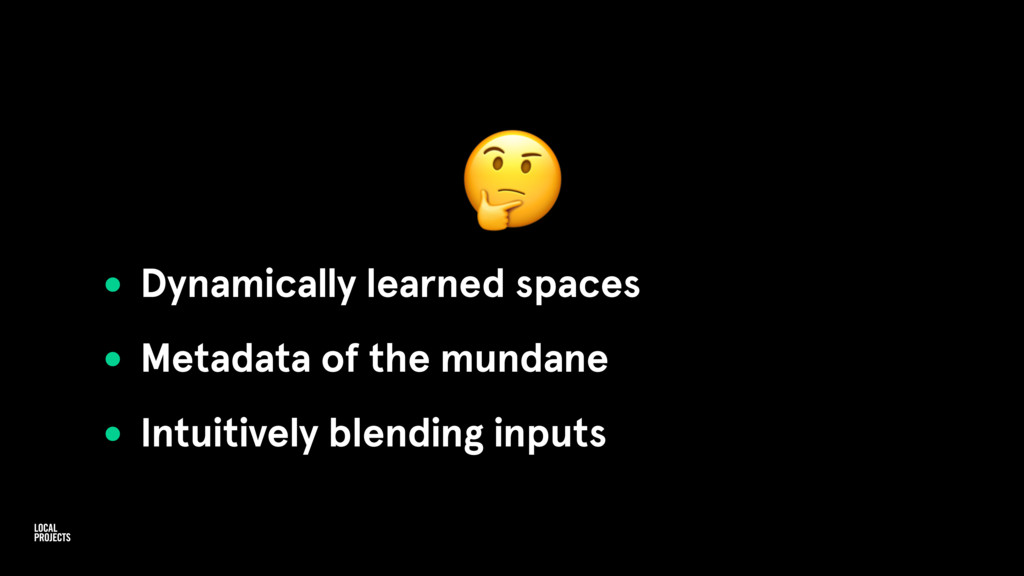 • Dynamically learned spaces • Metadata of the...