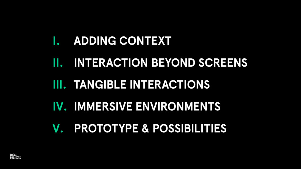 I. ADDING CONTEXT II. INTERACTION BEYOND SCREEN...
