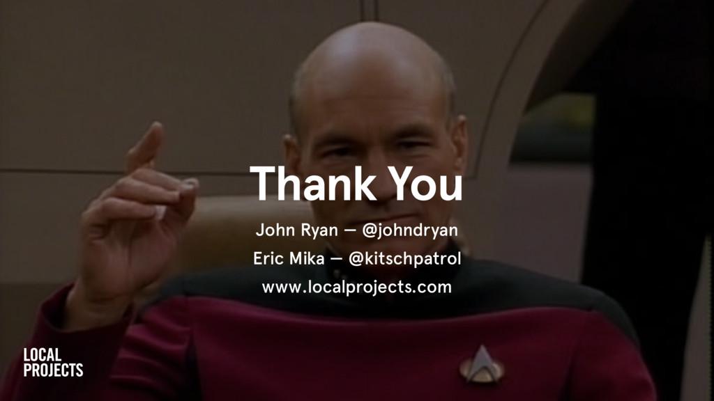 Thank You John Ryan — @johndryan Eric Mika — @k...