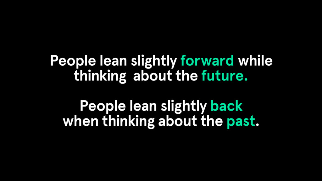 People lean slightly forward while thinking abo...