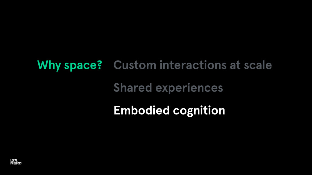 Why space? Custom interactions at scale Shared ...