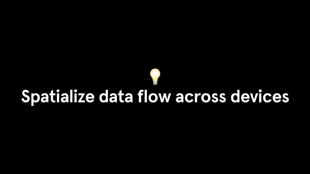 Spatialize data flow across devices