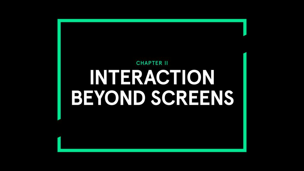 CHAPTER II INTERACTION BEYOND SCREENS