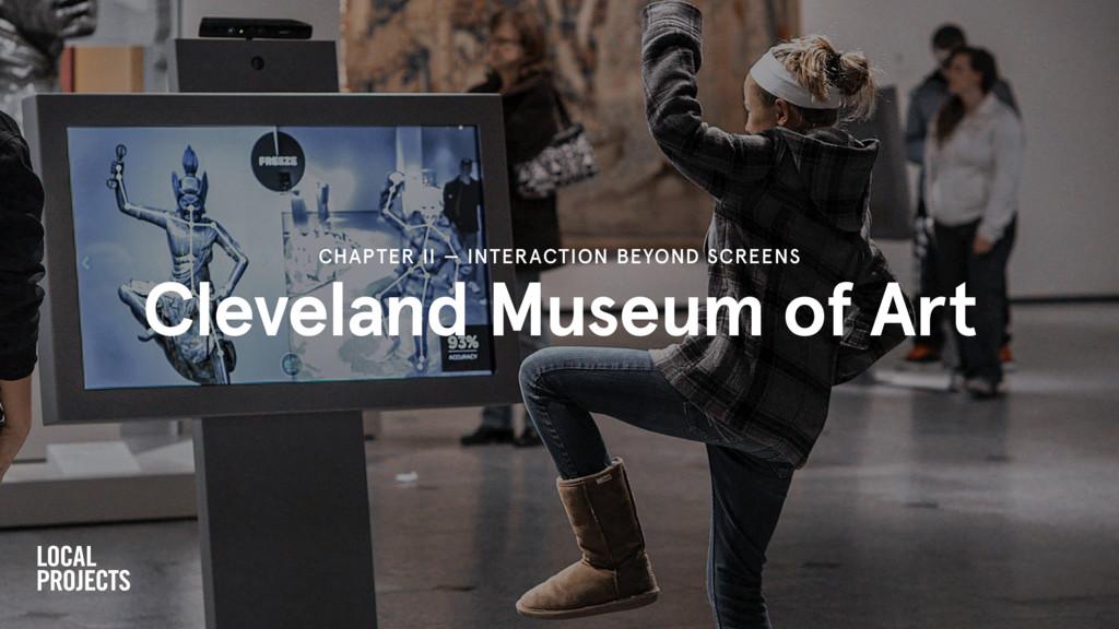 Cleveland Museum of Art CHAPTER II — INTERACTIO...