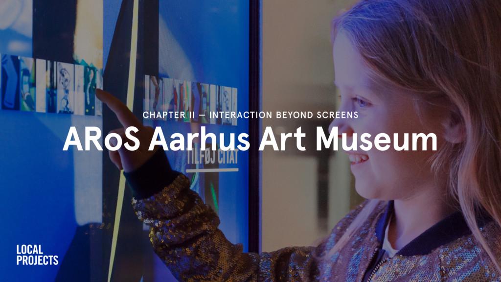 ARoS Aarhus Art Museum CHAPTER II — INTERACTION...