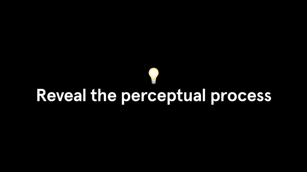 Reveal the perceptual process