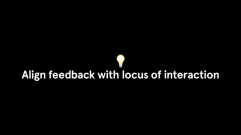 Align feedback with locus of interaction