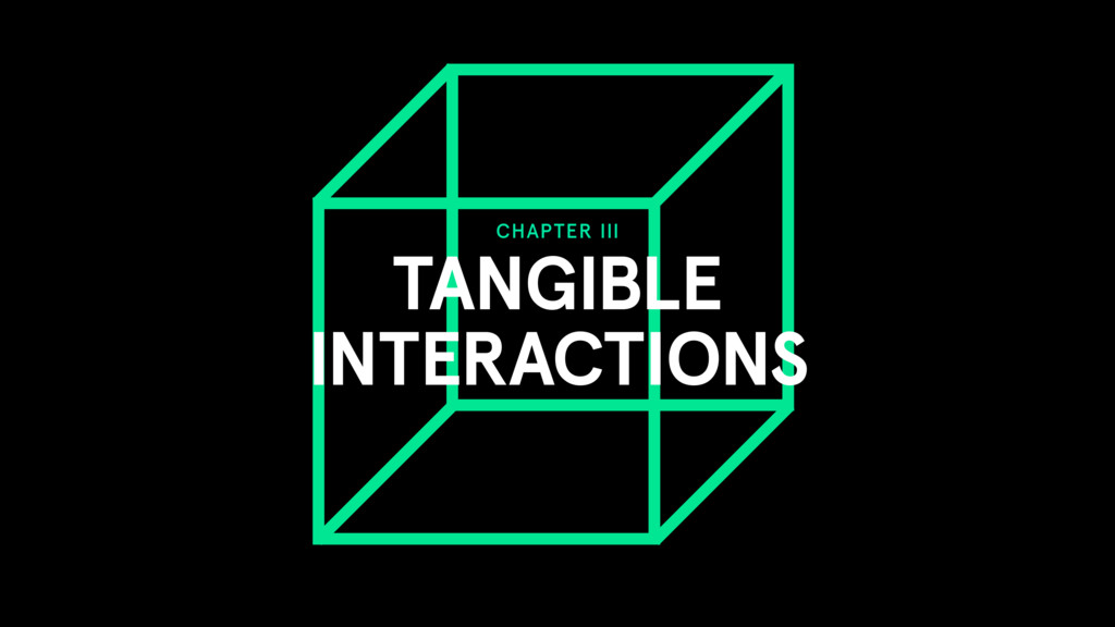 CHAPTER III TANGIBLE INTERACTIONS