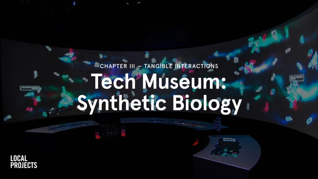 Tech Museum: Synthetic Biology CHAPTER III — TA...