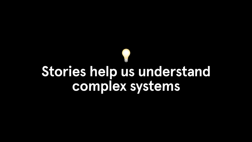 Stories help us understand complex systems