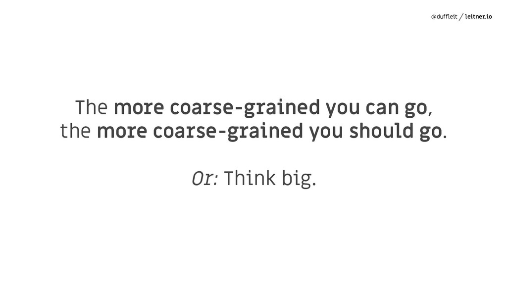 @duffleit leitner.io The more coarse-grained you...