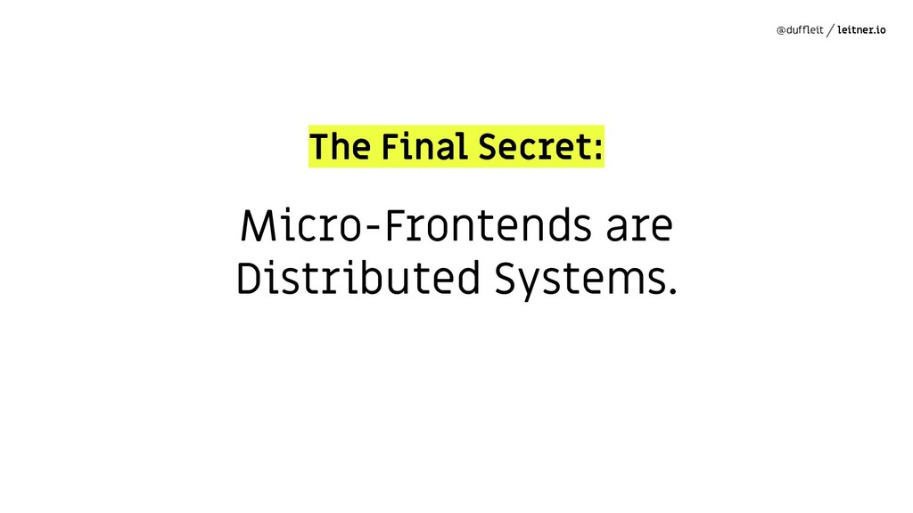 @duffleit leitner.io Micro-Frontends are Distrib...