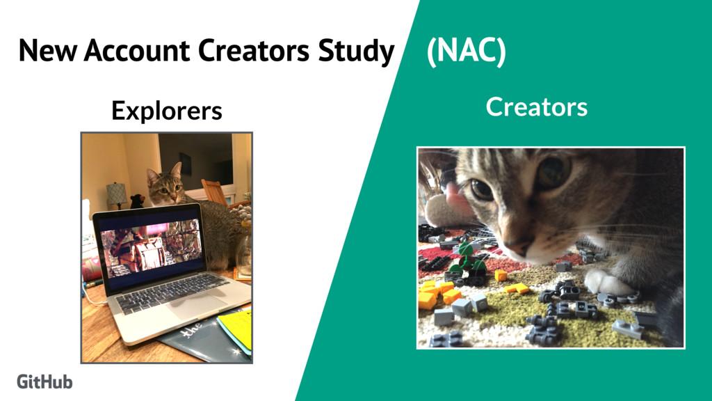 New Account Creators Study (NAC) Explorers Crea...