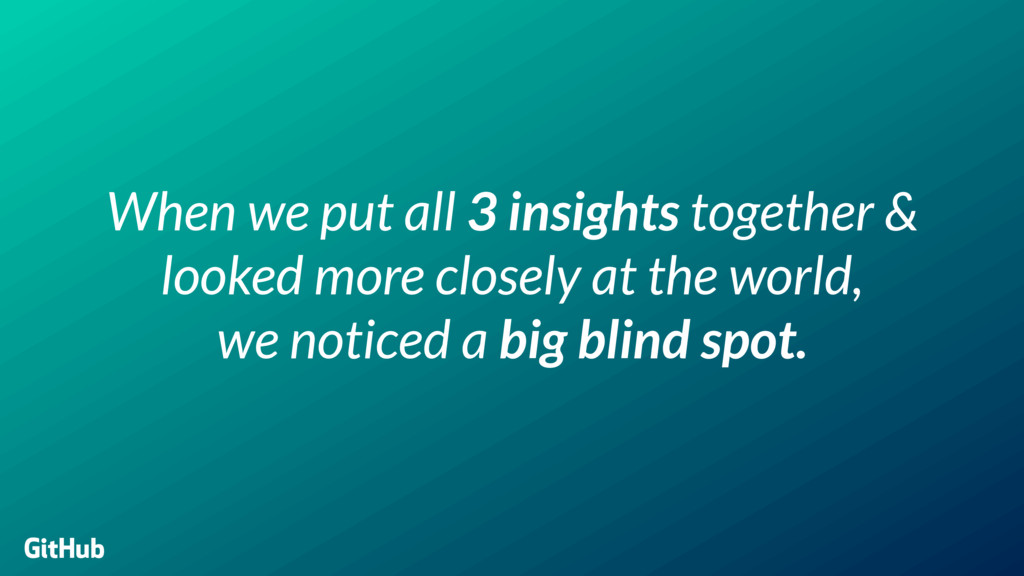 When we put all 3 insights together & looked mo...