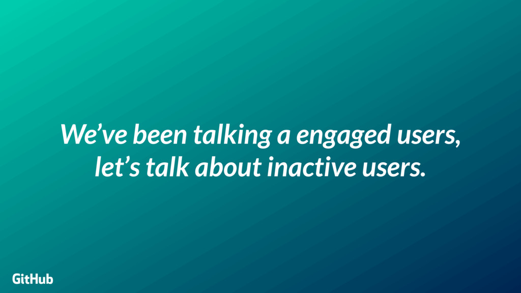 We've been talking a engaged users, 